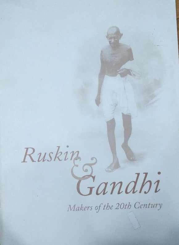 Ruskin and Gandhi, Makers of the 20th Century