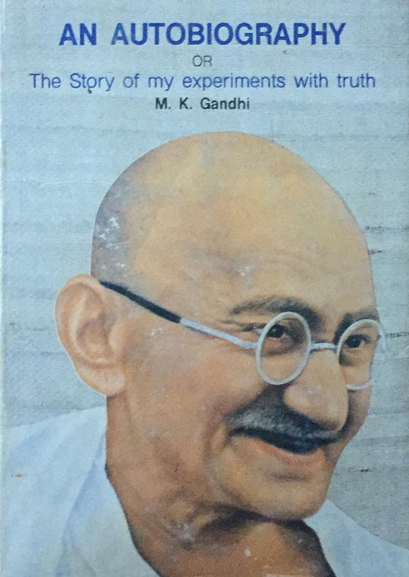 An  Autobiography Or The Story of My Experiments With Truth, By M. K. Gandhi