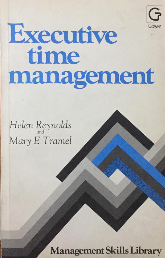 Executive Time Management, By Helen Reynolds & Mary E Tramel