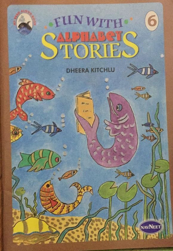 Fun With Alphabet Stories, No. 6,    By Dheera Kitchlu