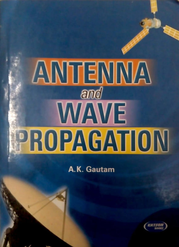ANTENNA AND WAVE PROPAGATION By A.K. Gautam