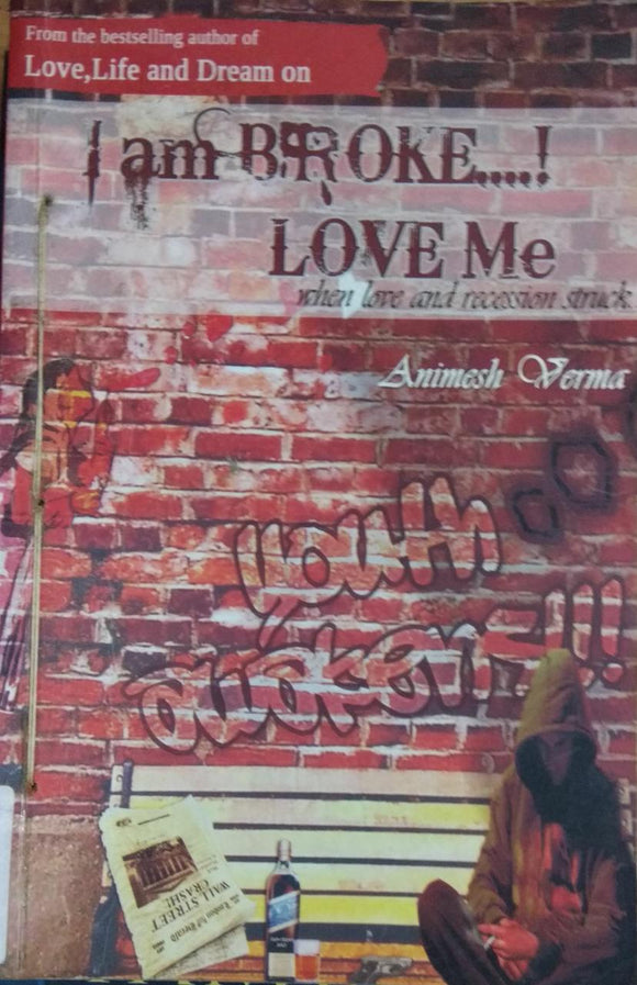 I Am Broke. . . ! Love Me by Animesh Verma