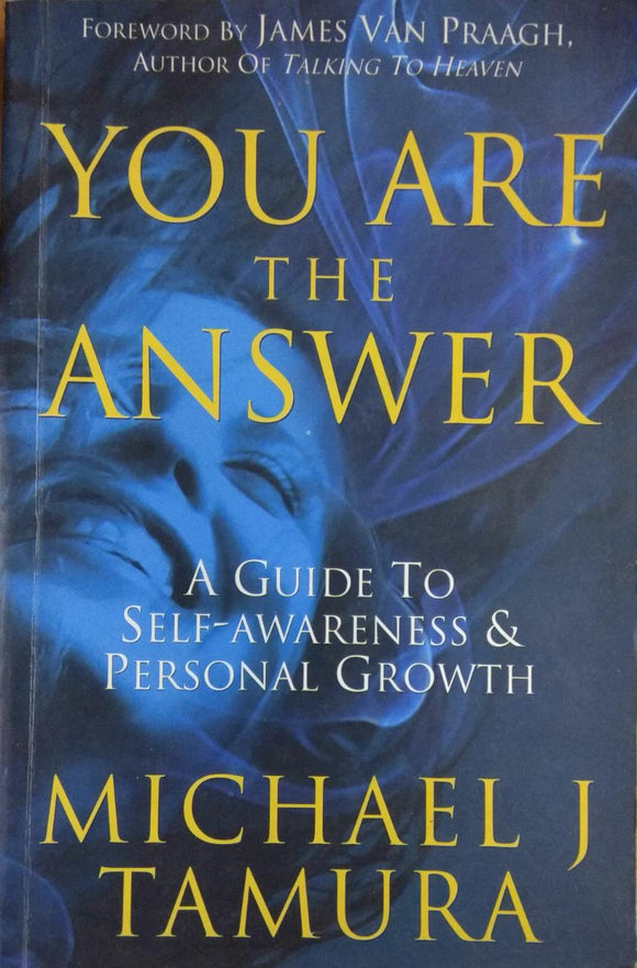 You Are the Answer: Discovering and Fulfilling Your Soul's Purpose by Michael J. Tamura