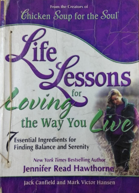 Life Lessons for Loving the Way You Live: 7 Essential Ingredients for Finding Balance and Serenity (Chicken Soup for the Soul) by Jack Canfield, Mark Victor Hansen, Jennifer Read Hawthorne