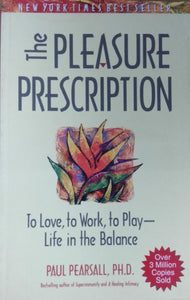 The Pleasure Prescription: To Love, to Work, to Play - Life in the Balance by Paul Pearsall