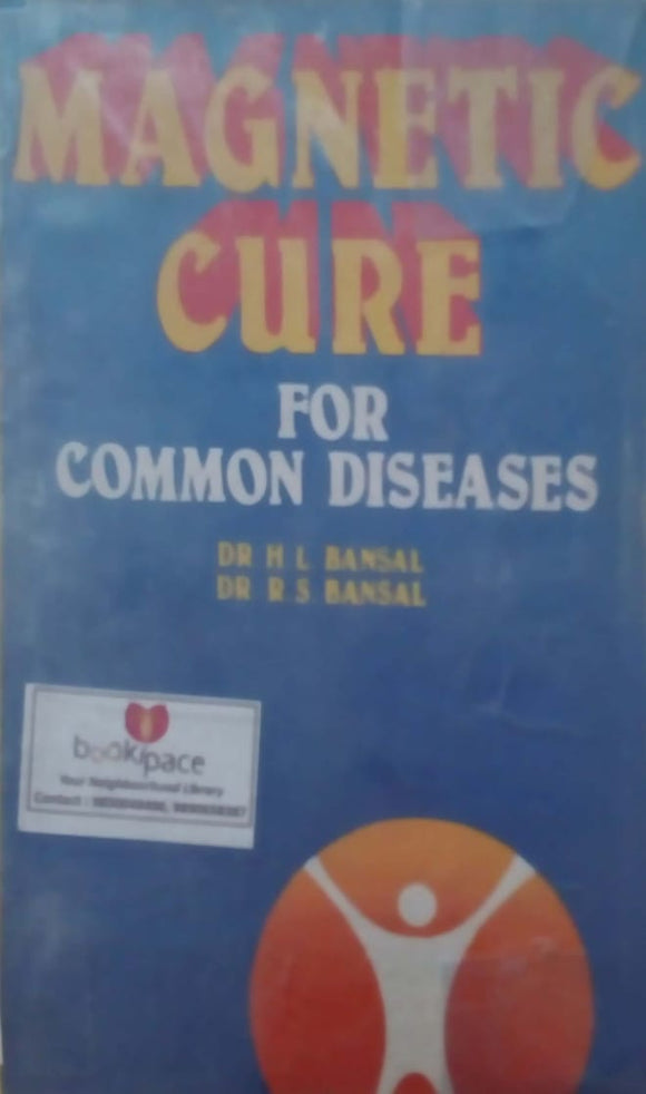Magnetic Cure for Common Diseases by H. L. Bansal