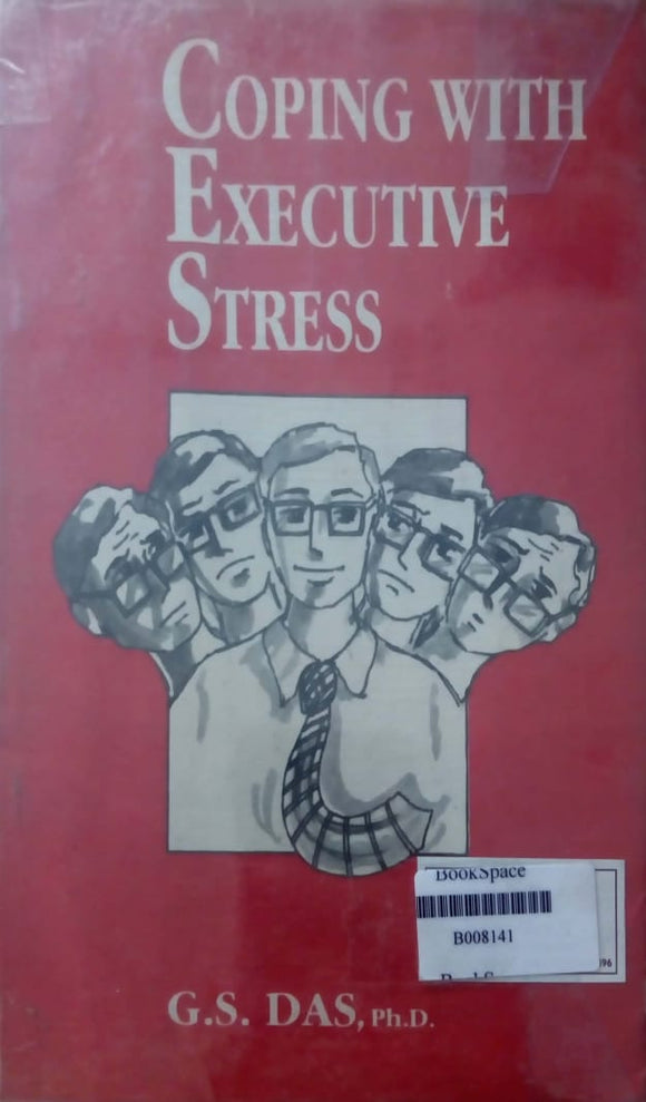 Coping with executive stress by G S Das