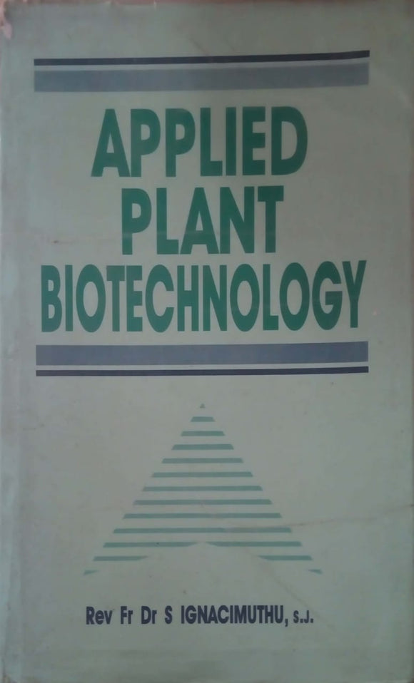 Applied Plant Cell Biology: Cellular Tools and Approaches for Plant Biotechnology (Plant Cell Monographs) by ignacimuthu s j
