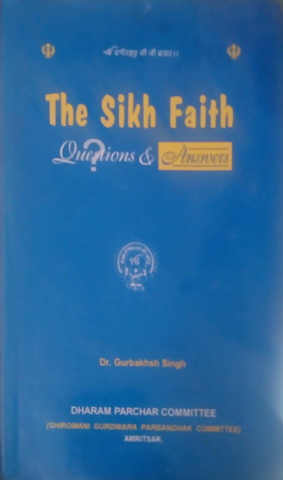 The Sikh Faith - Question and Answers by Gurbaksh SinghThe Sikh Faith - Question and Answers by Gurbaksh Singh