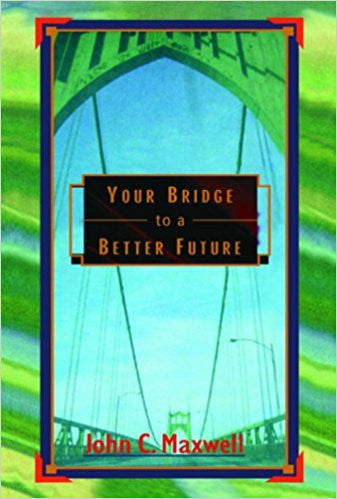 Your Bridge To A Better Future By John C.Maxwell