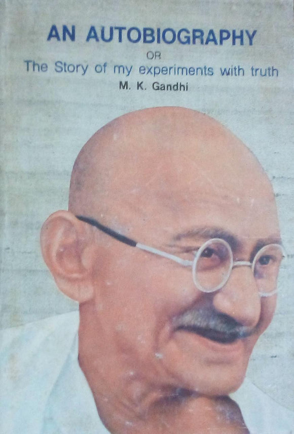 An Autobiography Or The Story Of My Experiments With Truth By M K Gandhi