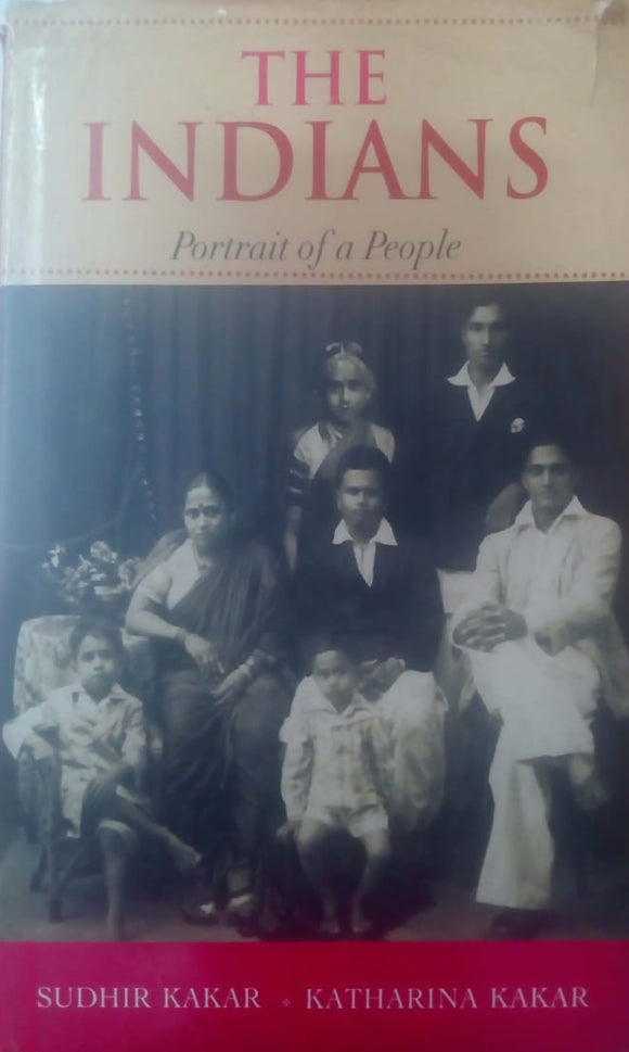 The Indians: Portrait of A People by Katharina Kakar, Sudhir & Kakar