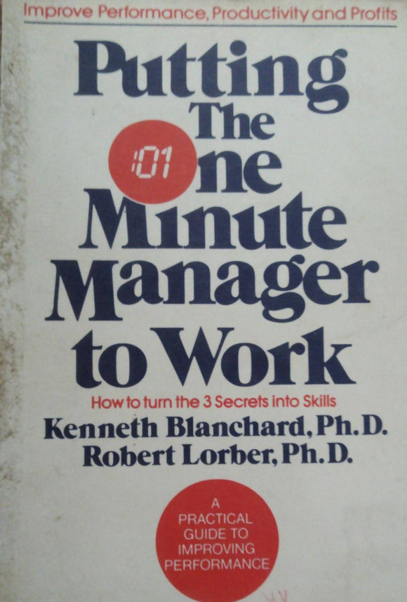 Putting The One Minute Manager To Work By Kenneth Blanchard / Robert Lorber