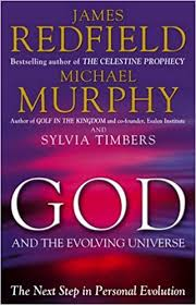 God and the Evolving Universe: The Next Step in Personal Evolution by James Redfield
