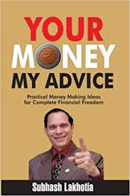 your money my advice by Subhash Lakhotia