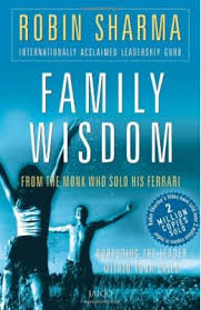 Family Wisdom from the Monk Who Sold His Ferrari by Robin S. Sharma