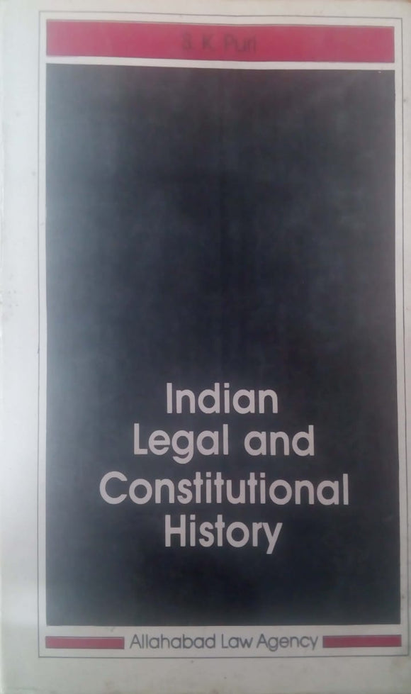 INDIAN LEGAL AND CONSTITUTIONAL HISTORY S K Puri