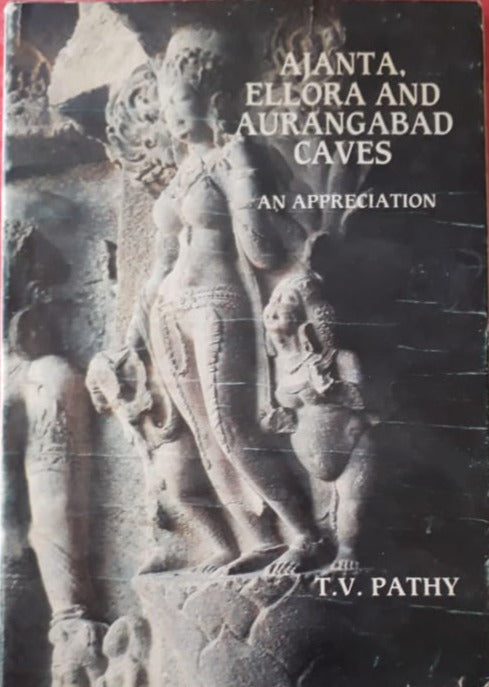 Ajanta Ellora And Aurangabad Caves An Appreciation - By T.V Pathy