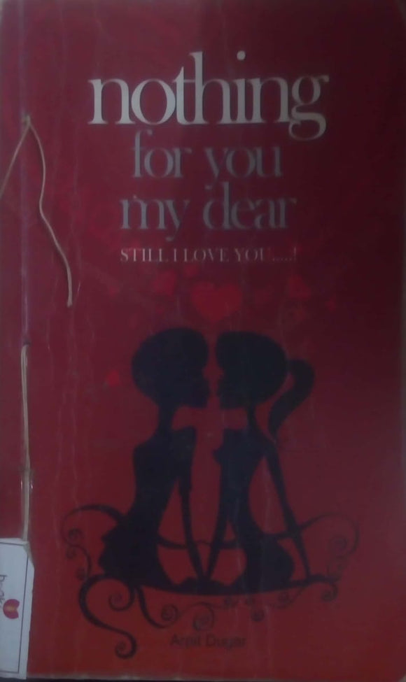 Nothing For You My Dear Still I Love You By Arpit Dugar