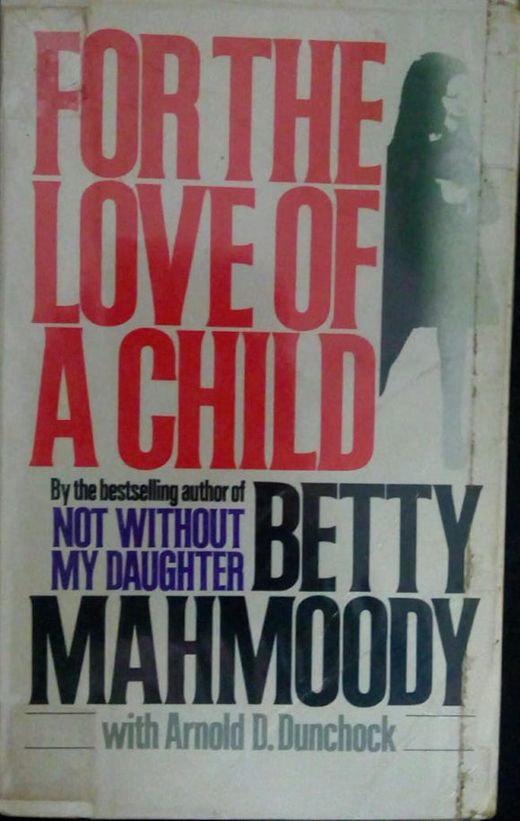 FOR THE LOVE OF A CHILD by BETTY MAHMOODY