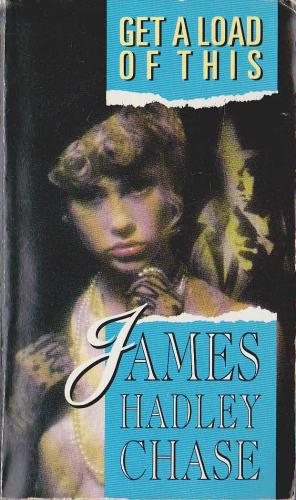 Get a Load of this by James Hadley Chase