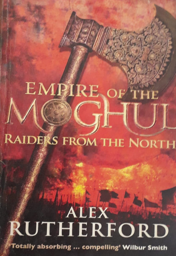 Empire Of The Moghul Raiders From The North by Alex Rutherford
