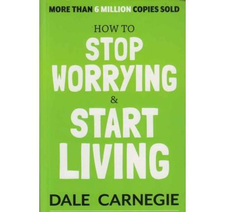 How to Stop Worrying & Start Living by Dale Carnegie