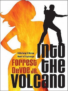 Into the Volcano: A Mallory and Morse Novel by Forrest DeVoe