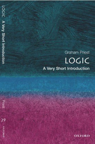 Logic: A Very Short Introduction (Very Short Introductions Book) By Graham Priest