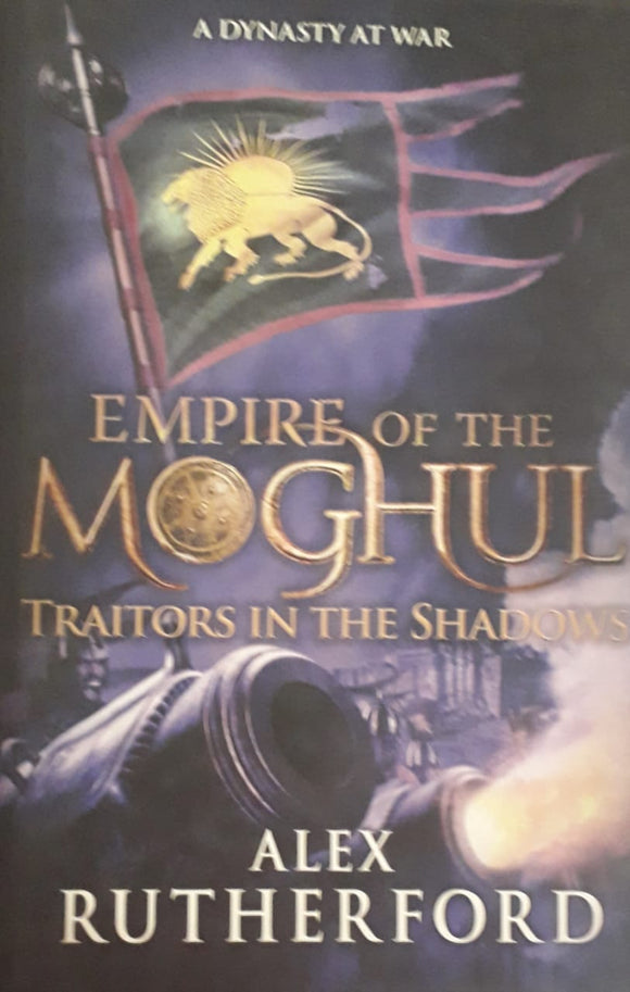 Empire Of The Moghul Traitors In The Shadows by Alex Rutherford