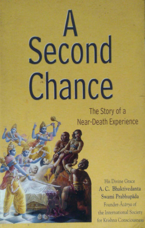 A Second Chance : The Story Of A Near Death Experience By A C Bhaktivedanta Swami Prabhupada