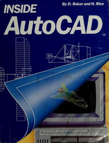 Inside AutoCAD  by Daniel Raker and H. Rice