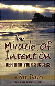 The Miracle of Intention: Defining Your Success By Pat Davis