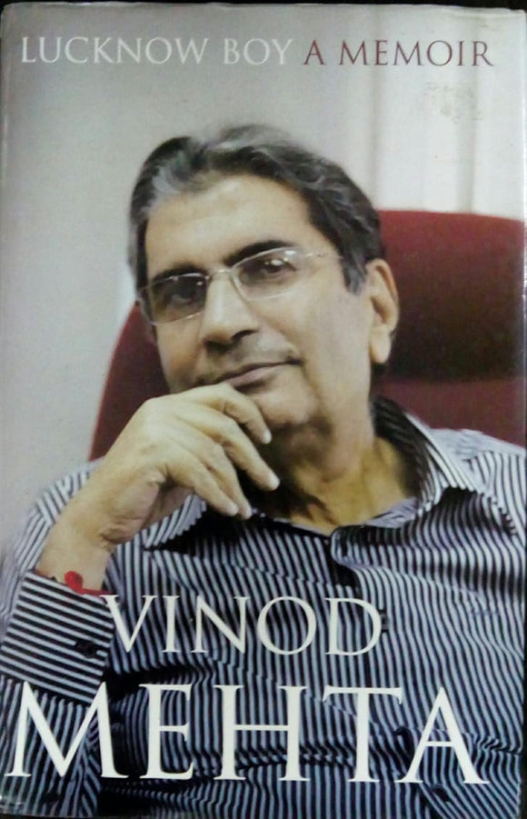 Lucknow Boy A Memoir by Vinod Mehta