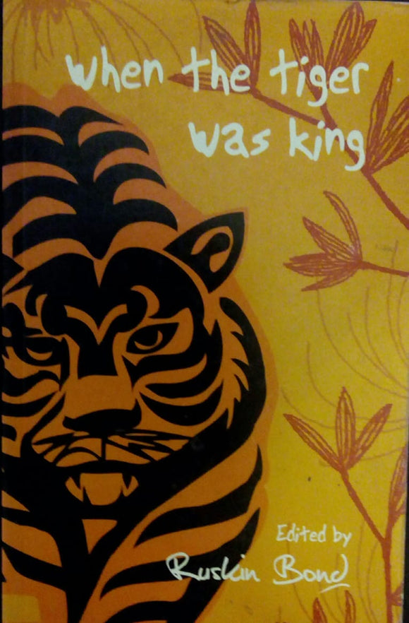 When the tiger was king by Ruskin Bond