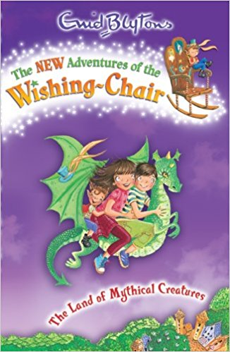 The New Adventures of the Wishing Chair : The Land of Mythical Creatures by Enid Blyton