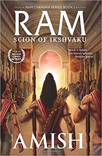 Ram - Scion of Ikshvaku (Ram Chandra)- Amish Tripathi