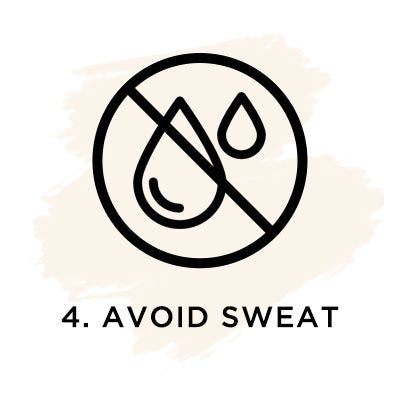Avoid sweat.