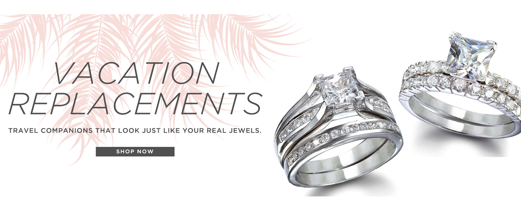 Vacation Replacements. Travel companions that look just like your real jewels. Shop now.