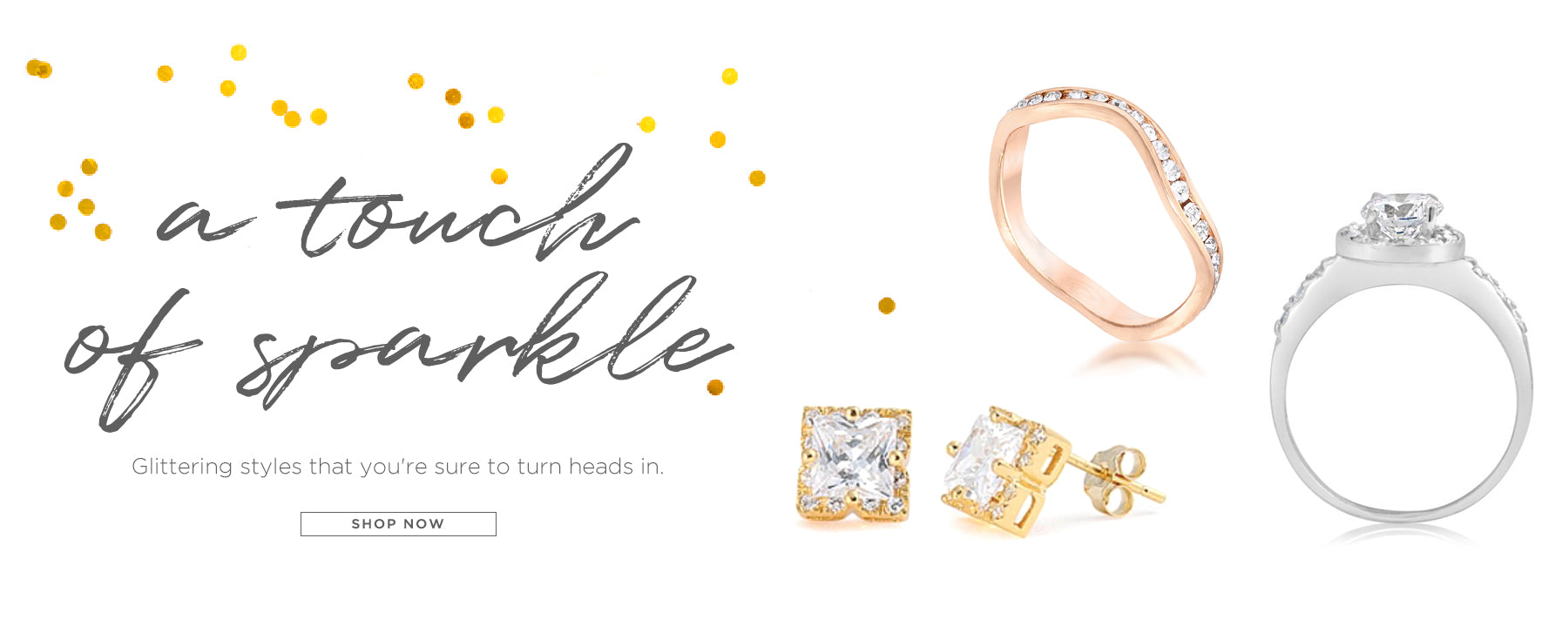 A touch of sparkle. Glittering styles that you're sure to turn heads in. Shop Now.