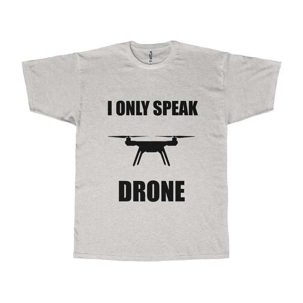 'I only speak drone' - Adult T-shirt