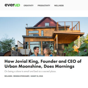 Everup - How Jovial King, Founder and CEO of Urban Moonshine, Does Mornings