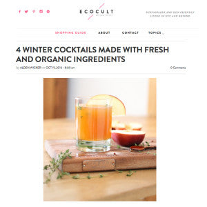 Eco Cult - 4 Winter Cocktails Made with Fresh and Organic Ingredients