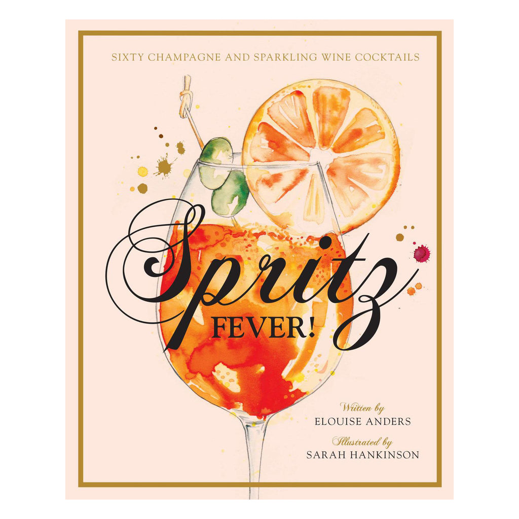 Spritz Fever!: Sixty Champagne and Sparkling Wine Cocktails