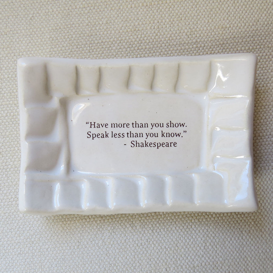 QUOTE DISH - HAVE MORE THAN YOU SHOW...