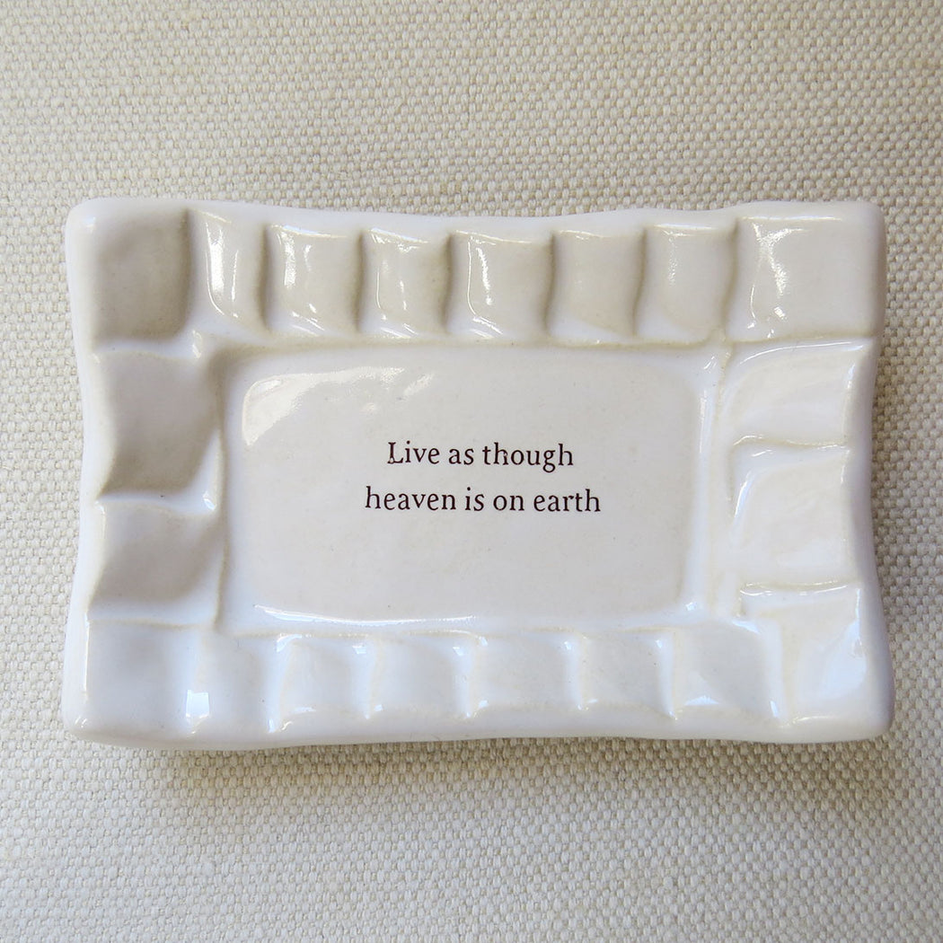 QUOTE DISH - LIVE AS THOUGH HEAVEN IS ON EARTH