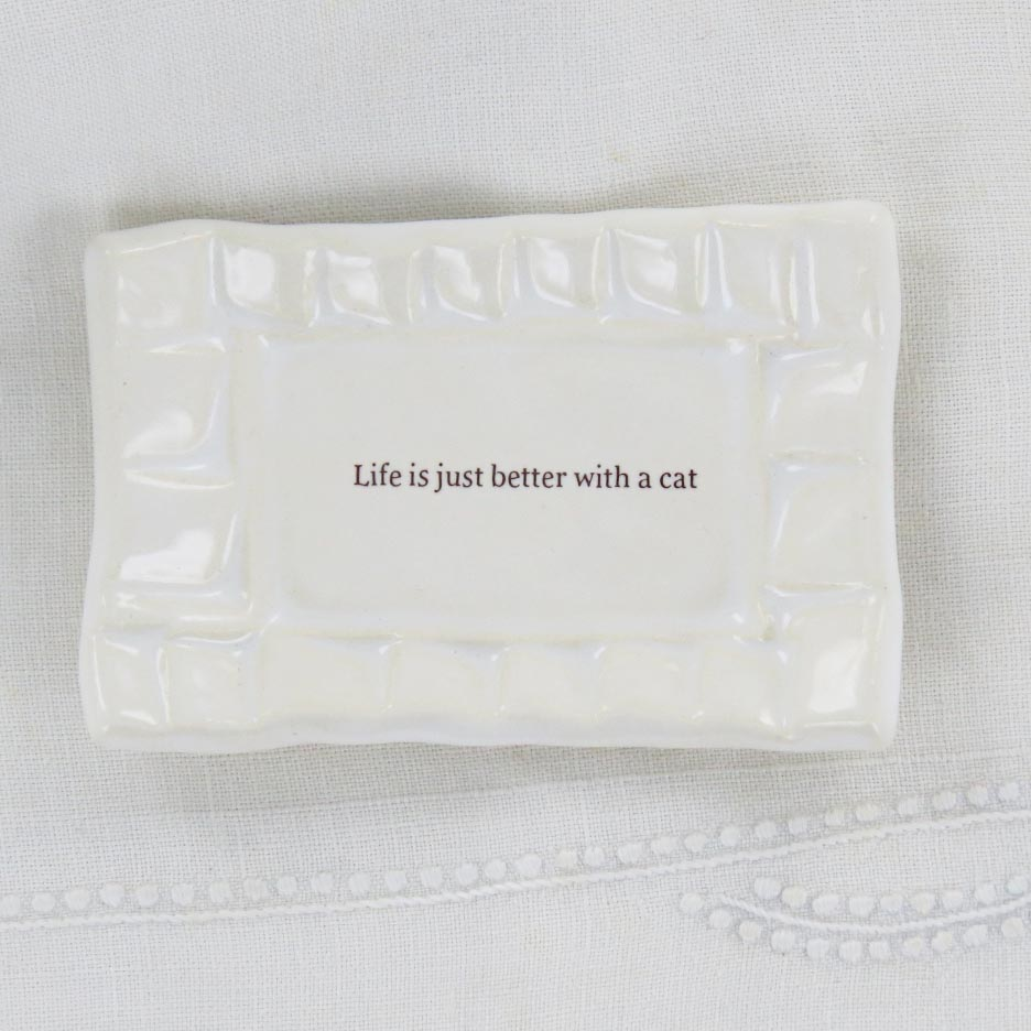 QUOTE DISH - LIFE IS JUST BETTER WITH A CAT