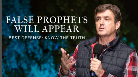 False Prophets Will Appear - Best Defense: Know the Truth