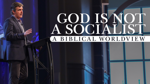 God Is Not a Socialist - A Biblical Worldview
