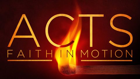 Acts - Faith in Motion • Sermon Series